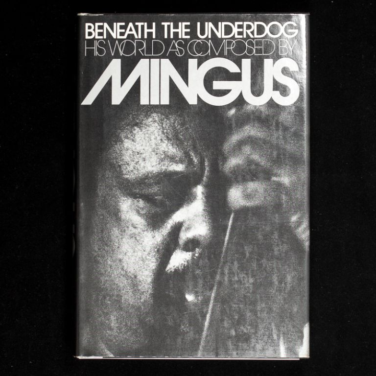 Beneath the Underdog. Charles Mingus, Neil King.