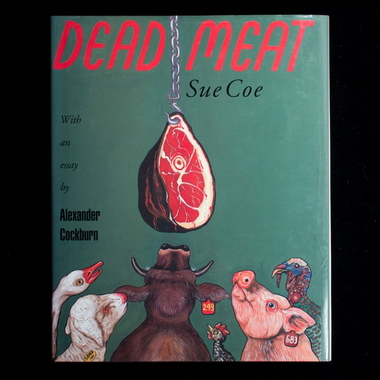 Dead Meat. Sue Coe, Alexander Cockburn, Tom Regan, essay, preface.