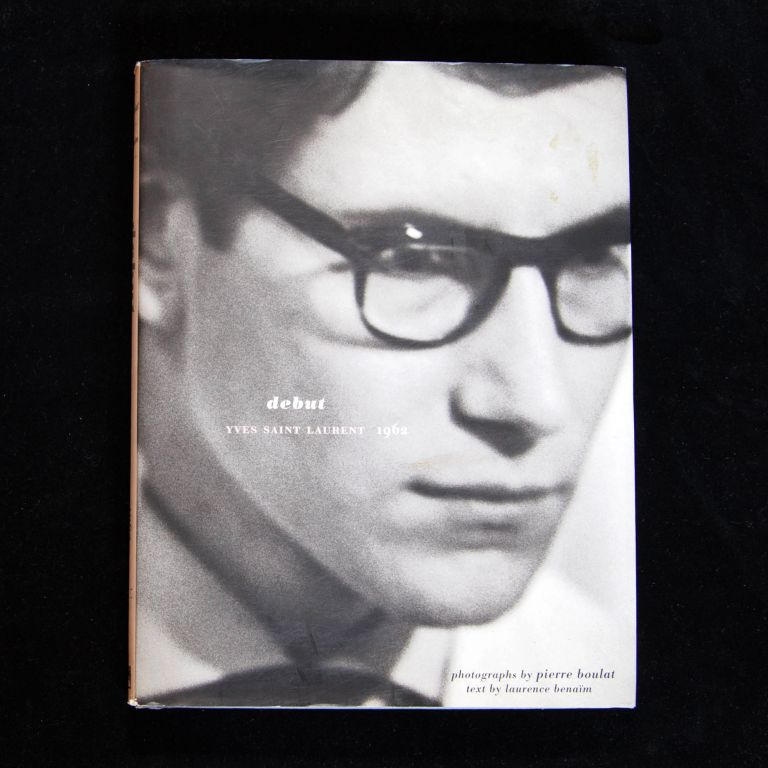 Debut: Yves Saint Laurent 1962. Yves Saint Laurent, Pierre Boulat, Laurence Benaïm, Pierre Bergé.