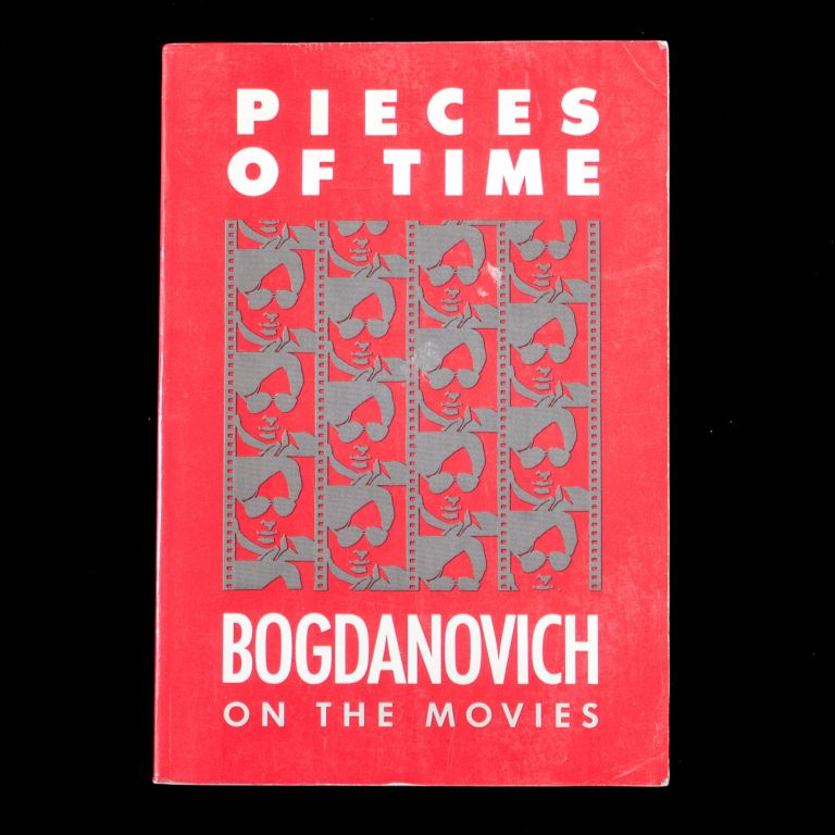 Pieces of Time. Peter Bogdanovich On the Movies: 1961-1985. Peter Bogdanovich.