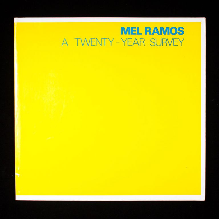 Mel Ramos: A Twenty-Year Survey. Mel Ramos, Carl Belz, text.