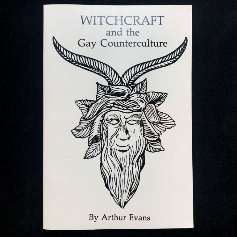 Witchcraft and the Gay Counterculture. Arthur Evans.