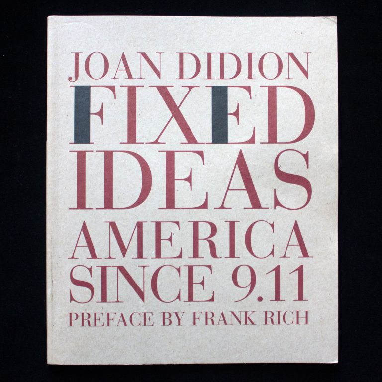 Fixed Ideas. America Since 9.11. Joan Didion.