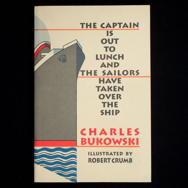 The Captain Is Out to Lunch and the Sailors Have Taken Over the Ship. Charles Bukowski, Robert Crumb, illustrations.