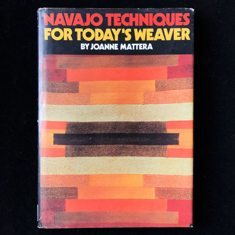 Navajo Techniques for Today's Weaver. Joanne Mattera.