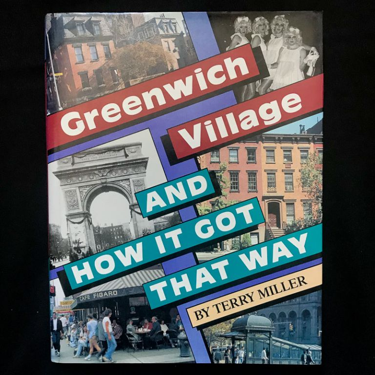 Greenwich Village and How It Got That Way. Terry Miller.