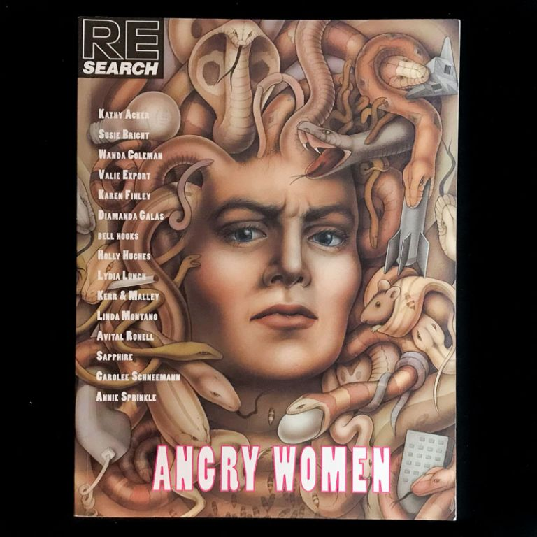 Re/Search #13: Angry Women. Andrea Juno, V. Vale, Karen Finley Diamanda Galás, Sapphire, Susie Bright, Kathy Acker, Lydia Lunch, bell hooks, Carolee Schneeman, publishers and, contributors.