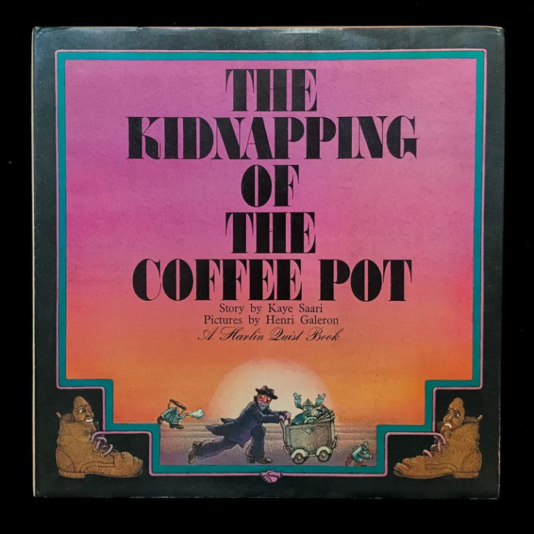 The Kidnapping of the Coffee Pot. Kaye Saari, Henri Galeron, illustrations.