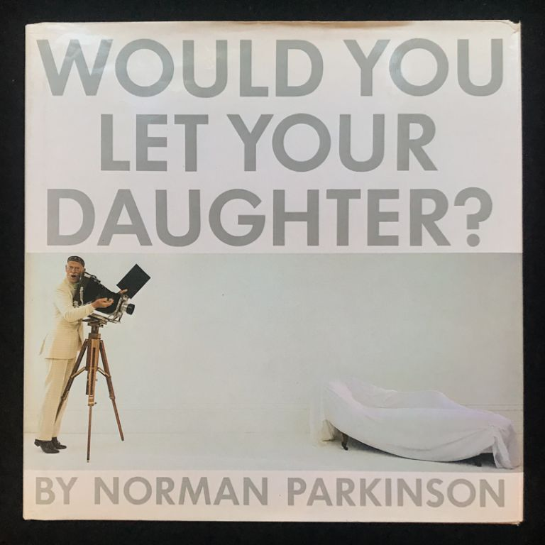 Would You Let Your Daughter? Norman Parkinson, Paul Arden, /designer.