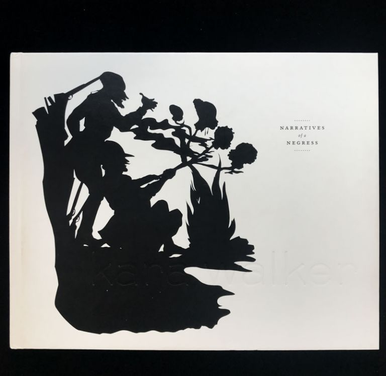 Kara Walker: Narratives of Negress. Kara Walker, Ian Berry, Vivian Patterson, Darby English, Mark Reinhardt.