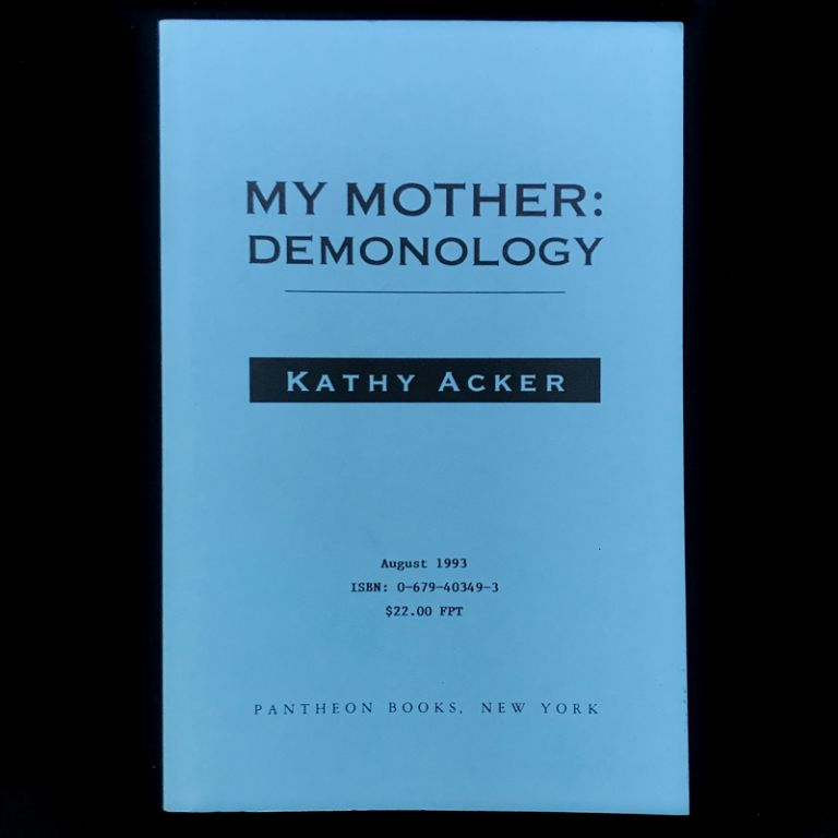 My Mother: Demonology. Kathy Acker.