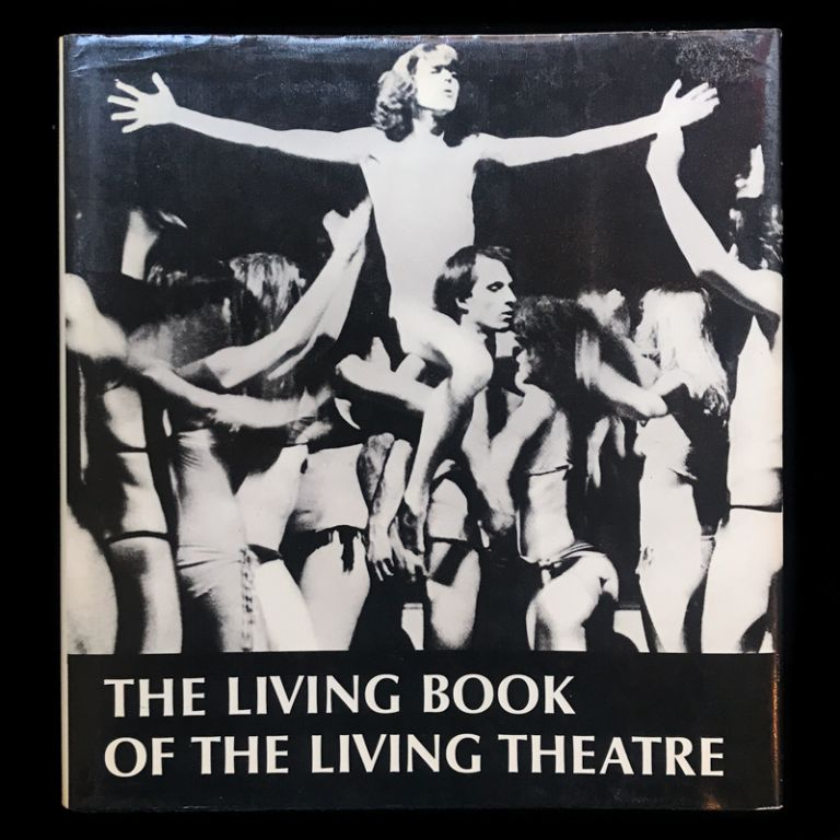 The Living Book of the Living Theatre. Julian Beck, Judith Malina, Carlo Silvestro, Richard Schechner, founders, introduction.