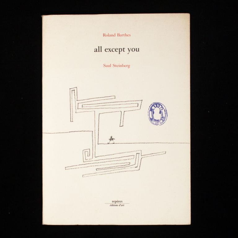 All Except You. Roland Barthes, Saul Steinberg.