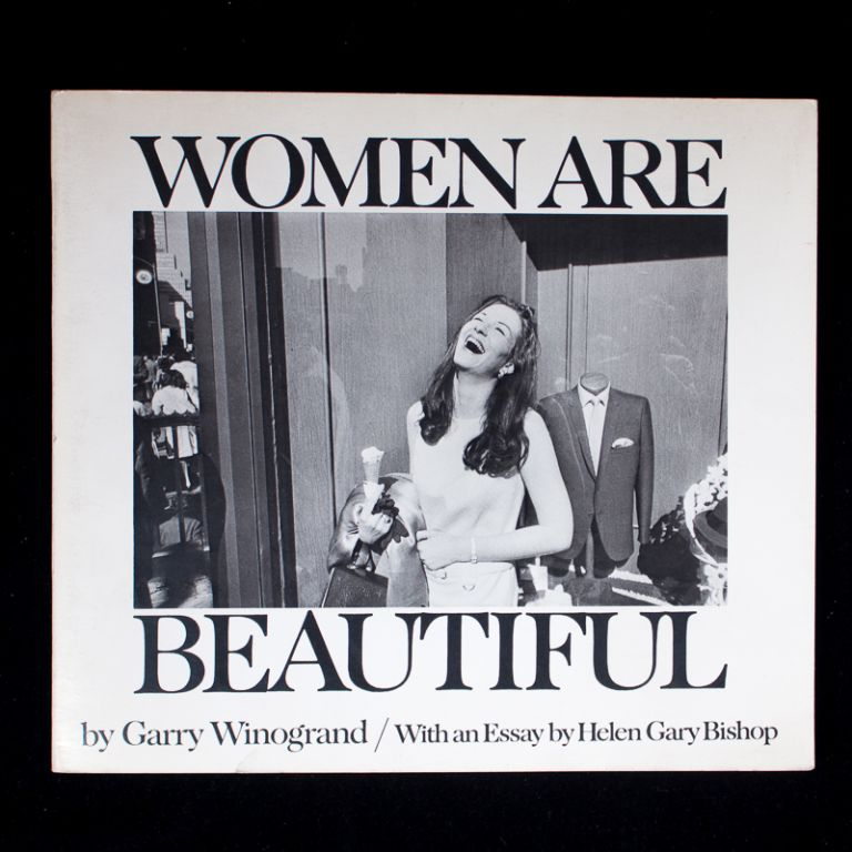 Women are Beautiful. Garry Winogrand, Helen Gary Bishop, essay.