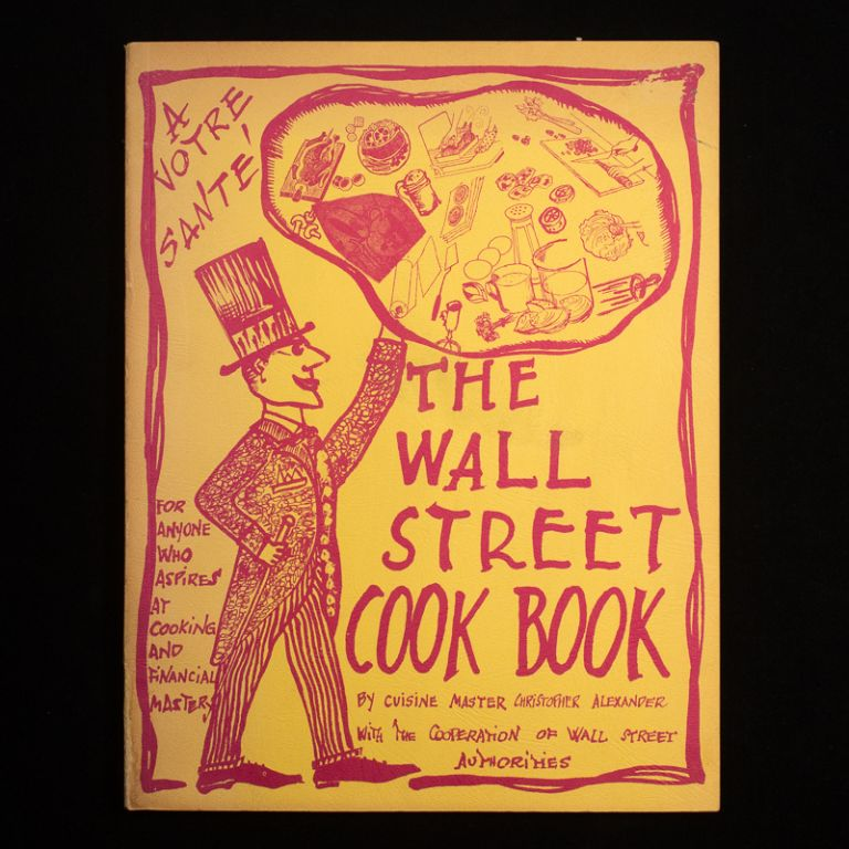 The Wall Street Cook Book. Christopher Alexander, C. M. Flumiani.
