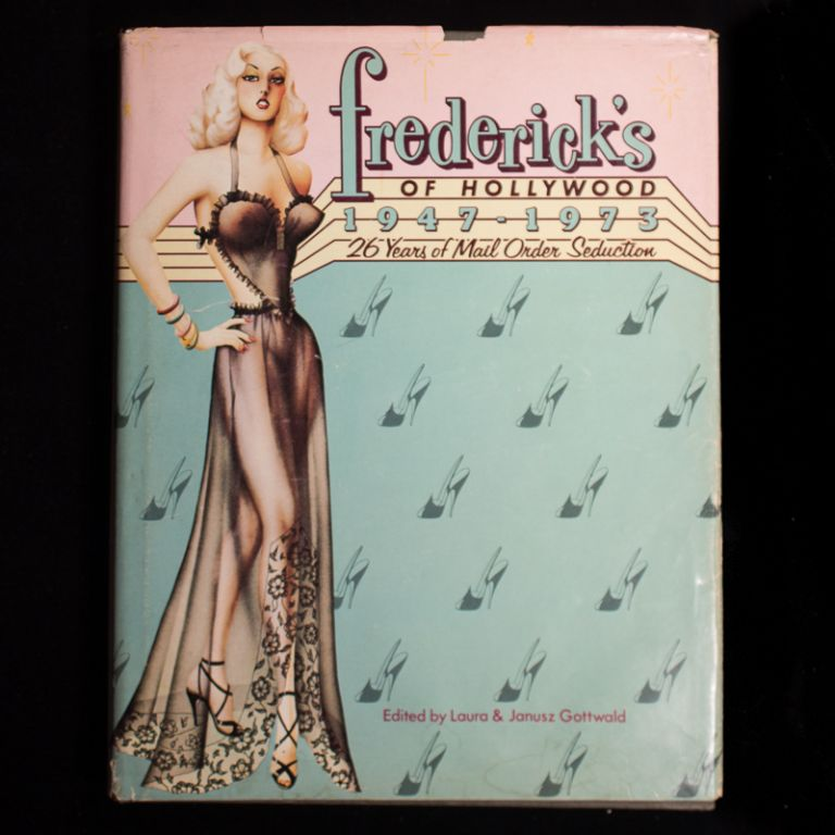 Frederick's of Hollywood 1947-1973. Frederick Mellinger, Laura and Janusz Gottwald.