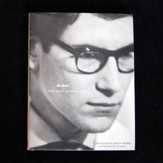 Debut: Yves Saint Laurent 1962. Yves Saint Laurent, Pierre Boulat, Laurence Benaïm, Pierre...