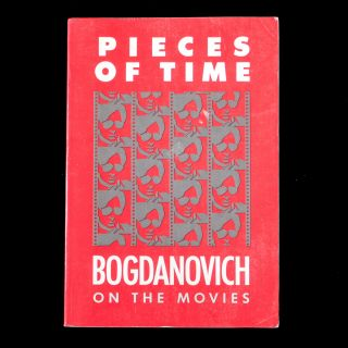 Pieces of Time. Peter Bogdanovich On the Movies: 1961-1985
