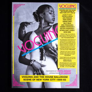 Voguing and the House Ballroom Scene of New York City 1989-92. Chantal Regnault, Tim Lawrence,...
