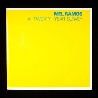 Mel Ramos: A Twenty-Year Survey. Mel Ramos, Carl Belz, text