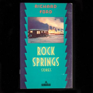 Rock Springs: Stories. Richard Ford