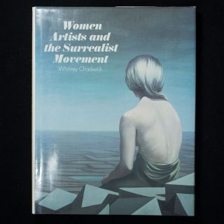 Women Artists and the Surrealist Movement. Whitney Chadwick