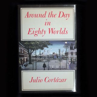 Around the Day In Eighty Worlds. Julio Cortázar