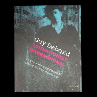 Guy Debord and the Situationist International. Guy Debord, Tom McDonough