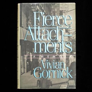 Fierce Attachments. A Memoir. Vivian Gornick.
