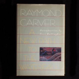 A New Path to the Waterfall. Raymond Carver, Tess Gallagher, introduction