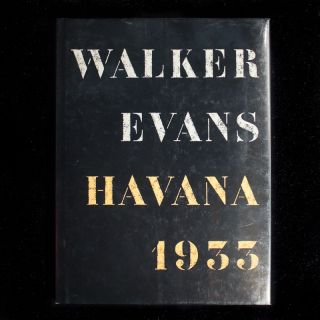 Walker Evans Havana 1933. Walker Evans, Gilles Mora, John T. Hill, text