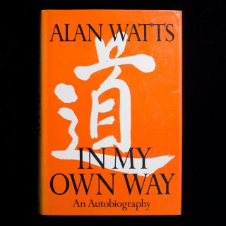 In My Own Way. Alan Watts