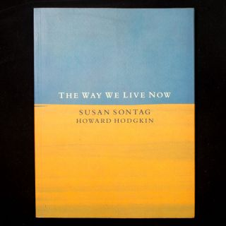 The Way We Live Now. Susan Sontag, Howard Hodgkin, illustrations