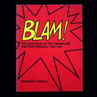 Blam! The Explosion of Pop, Minimalism, and Performance 1958-1964