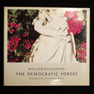 The Democratic Forest. William Eggleston, Eudora Welty, introduction