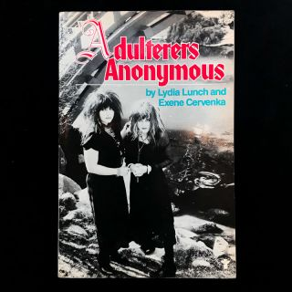 Adulterers Anonymous. Exene Cervenka, Lydia Lunch