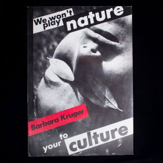 We Won't Play Nature to Your Culture. Barbara Kruger, Iwona Blazwick, Craig Owens, Sandy Nairne,...