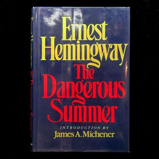 The Dangerous Summer. Ernest Hemingway, James A. Michener, introduction