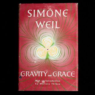 Gravity and Grace. Simone Weil, Gustave Thibon, introduction
