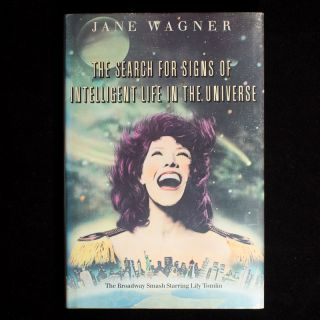 The Search for Signs of Intelligent Life In the Universe. Jane Wagner, Lily Tomlin, performer