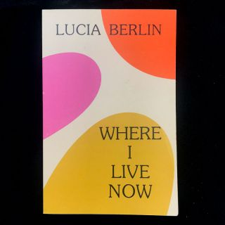 Where I Live Now. Lucia Berlin