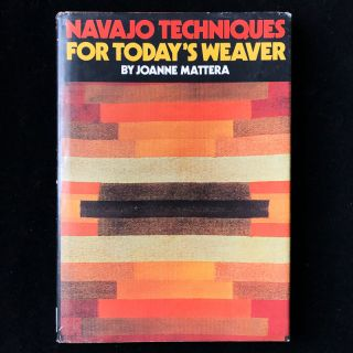 Navajo Techniques for Today's Weaver. Joanne Mattera