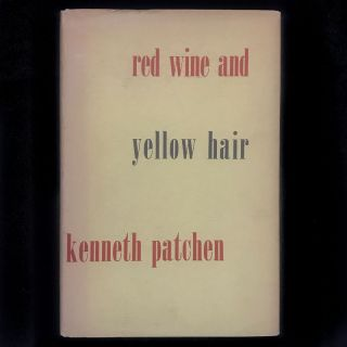 Red Wine & Yellow Hair. Kenneth Patchen