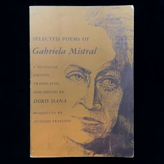 Selected Poems of Gabriela Mistral. Gabriela Mistral, Doris Dana, Antonio Frasconi, woodcuts