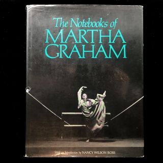 The Notebooks of Martha Graham. Martha Graham, Nancy Wilson Ross, introduction