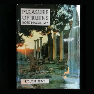 Pleasure of Ruins. Rose Macaulay, Roloff Beny, Constance Babington Smith, photos