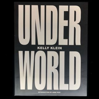 Underworld. Kelly Klein, Anne Rice, introduction