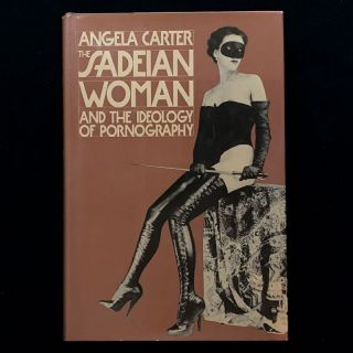 The Sadeian Woman and the Ideology of Pornography. Angela Carter