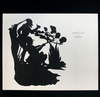 Kara Walker: Narratives of Negress. Kara Walker, Ian Berry, Vivian Patterson, Darby English, Mark...