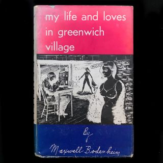 My Life and Loves In Greenwich Village. Maxwell Bodenheim